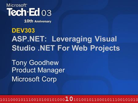DEV303 ASP.NET: Leveraging Visual Studio.NET For Web Projects Tony Goodhew Product Manager Microsoft Corp.