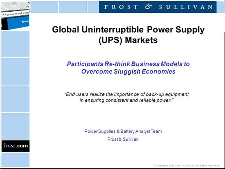 © Copyright 2002 Frost & Sullivan. All Rights Reserved. Global Uninterruptible Power Supply (UPS) Markets Participants Re-think Business Models to Overcome.