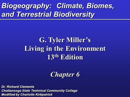 Biogeography: Climate, Biomes, and Terrestrial Biodiversity G. Tyler Miller's Living in the Environment 13 th Edition Chapter 6 G. Tyler Miller's Living.