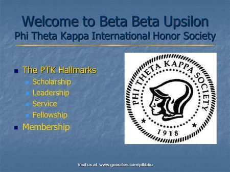 Visit us at www.geocities.com/ptkbbu Welcome to Beta Beta Upsilon Phi Theta Kappa International Honor Society The PTK Hallmarks The PTK Hallmarks Scholarship.