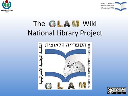 The Wiki National Library Project. NLI at a Glance The National Library of Israel, a 120-old institution In charge of collecting, preserving, cultivating.