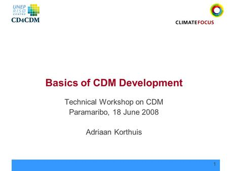 1 Basics of CDM Development Technical Workshop on CDM Paramaribo, 18 June 2008 Adriaan Korthuis.