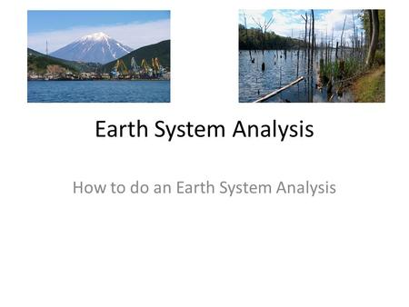 Earth System Analysis How to do an Earth System Analysis.