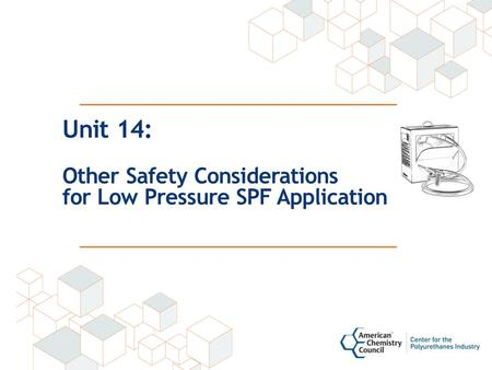 Unit 14: Other Safety Considerations for Low Pressure SPF Application.