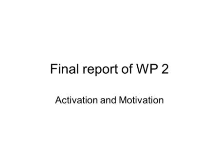 Final report of WP 2 Activation and Motivation. Abstract Motivates Clubhouse members to take part in training and finds out their educational goals and.
