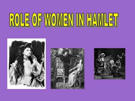 ROLE OF WOMEN IN HAMLET.
