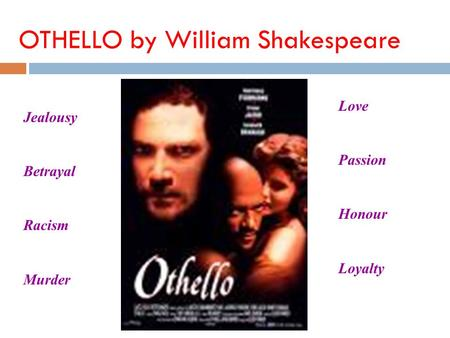 OTHELLO by William Shakespeare Jealousy Betrayal Racism Murder Love Passion Honour Loyalty.