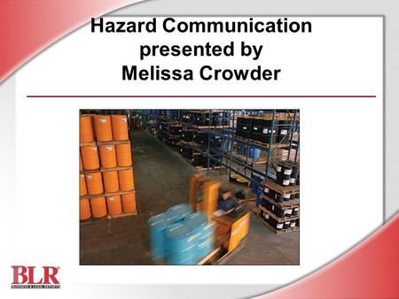Hazard Communication presented by Melissa Crowder.