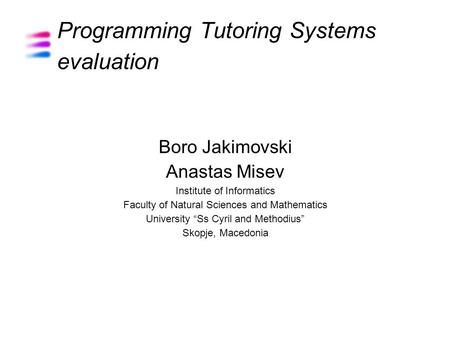 "Programming Tutoring Systems evaluation Boro Jakimovski Anastas Misev Institute of Informatics Faculty of Natural Sciences and Mathematics University ""Ss."