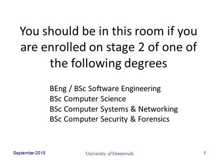 September 2015 University of Greenwich 1 BEng / BSc Software Engineering BSc Computer Science BSc Computer Systems & Networking BSc Computer Security &