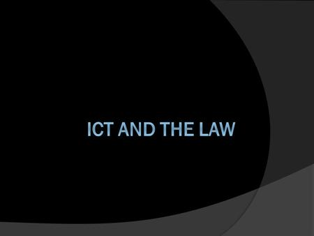 ICT and the Law: We are going to look at 3 areas.  The Copyright, Design, and Patents Act controls Illegal Copying  The Computer Misuse Act prevents.