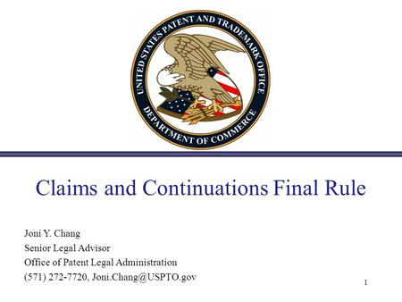 Claims and Continuations Final Rule 1 Joni Y. Chang Senior Legal Advisor Office of Patent Legal Administration (571) 272-7720,
