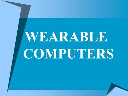WEARABLE COMPUTERS. Wearable computers are computers that are worn on the body. Wearable computers are especially useful for applications that require.
