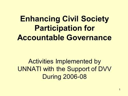 1 Enhancing Civil Society Participation for Accountable Governance Activities Implemented by UNNATI with the Support of DVV During 2006-08.