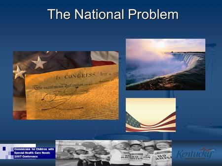 Commission for Children with Special Health Care Needs 2007 Conference The National Problem.