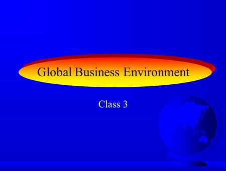 Global Business Environment Class 3. 7 The International Marketing Task Political/legal forces Economic forces 1 2 Environmental uncontrollables country.