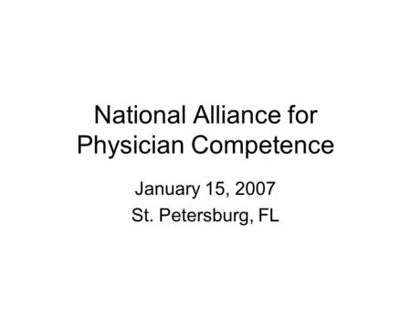 National Alliance for Physician Competence January 15, 2007 St. Petersburg, FL.
