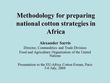 Methodology for preparing national cotton strategies in Africa Alexander Sarris Director, Commodities and Trade Division Food and Agriculture Organization.