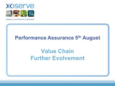 Performance Assurance 5 th August Value Chain Further Evolvement.