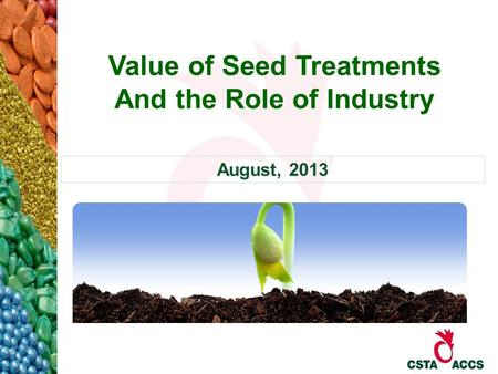 Value of Seed Treatments And the Role of Industry August, 2013.