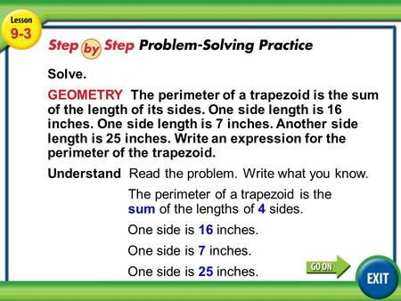 Lesson 9-3 Example 4 9-3 Solve. GEOMETRY The perimeter of a trapezoid is the sum of the length of its sides. One side length is 16 inches. One side length.