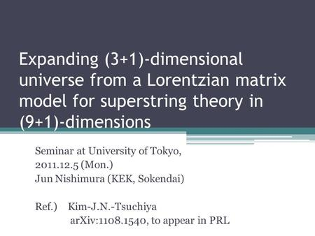 Expanding (3+1)-dimensional universe from a Lorentzian matrix model for superstring theory in (9+1)-dimensions Seminar at University of Tokyo, 2011.12.5.