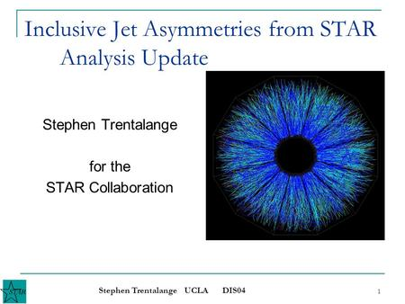 Stephen Trentalange UCLA DIS04 1 Inclusive Jet Asymmetries from STAR Analysis Update Stephen Trentalange for the STAR Collaboration.