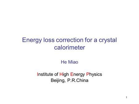 1 Energy loss correction for a crystal calorimeter He Miao Institute of High Energy Physics Beijing, P.R.China.