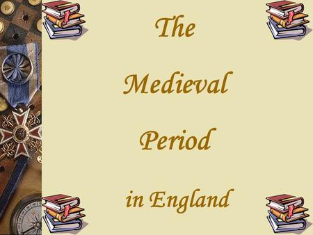 The Medieval Period in England I. The Norman Invasion II.Effects of the Norman Conquest III.The Effects of the Church IV.Rise of the Common People V.Literature.