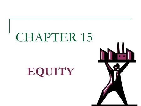 CHAPTER 15 EQUITY. Introduction Equity is risk capital  no guaranteed return  no repayment of the investment The mix of debt and equity is called a.