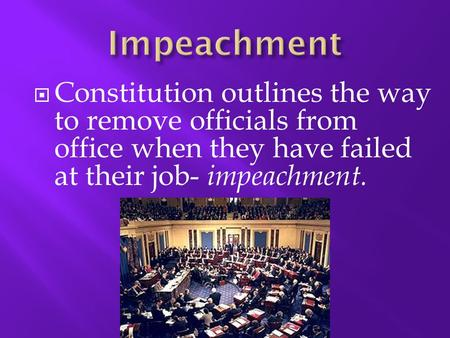  Constitution outlines the way to remove officials from office when they have failed at their job- impeachment.