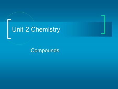 Compounds Unit 2 Chemistry. How do bonds form? Electrons want to be surrounded by eight valance electrons at all times How do they do this:  Atoms join.