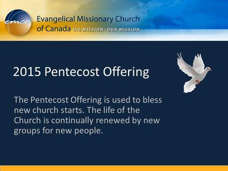 The Pentecost Offering is used to bless new church starts. The life of the Church is continually renewed by new groups for new people. 2015 Pentecost Offering.