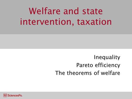 Welfare and state intervention, taxation Inequality Pareto efficiency The theorems of welfare.