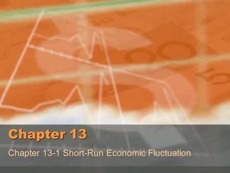 Chapter 13 Chapter 13-1 Short-Run Economic Fluctuation.