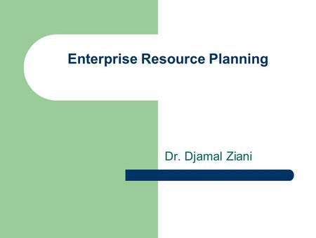 Enterprise Resource Planning Dr. Djamal Ziani. ERP Business Functions And SAP System CHAPTER 2.