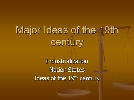 Major Ideas of the 19th century Industrialization Nation States Ideas of the 19 th century.
