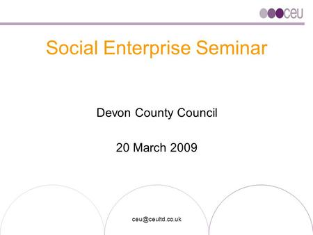 Social Enterprise Seminar Devon County Council 20 March 2009.