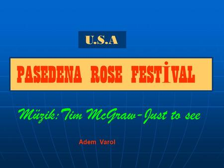 U.S.A PASEDENA ROSE FEST İ VAL Müzik:Tim McGraw-Just to see Adem Varol.