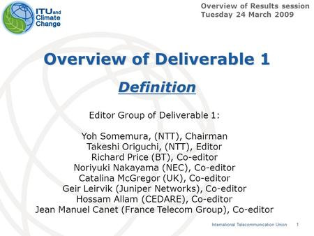 1 International Telecommunication Union Overview of Deliverable 1 Definition Overview of Results session Tuesday 24 March 2009 Editor Group of Deliverable.