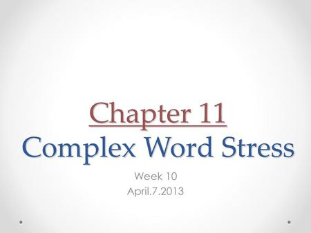 Chapter 11 Complex Word Stress Week 10 April.7.2013.