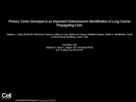 Primary Tumor Genotype Is an Important Determinant in Identification of Lung Cancer Propagating Cells Stephen J. Curtis, Kerstin W. Sinkevicius, Danan.