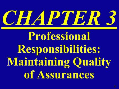 1 CHAPTER 3 Professional Responsibilities: Maintaining Quality of Assurances.