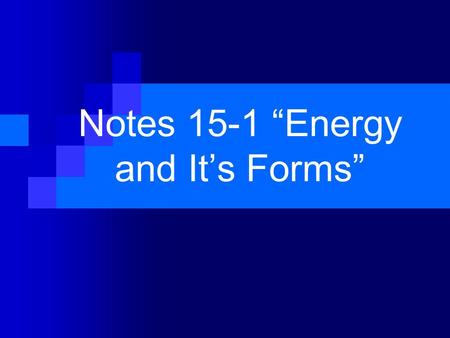"Notes 15-1 ""Energy and It's Forms"". * K.E. is the energy associated with motion. I. Kinetic Energy A. K.E. is a state of energy not a form of energy."