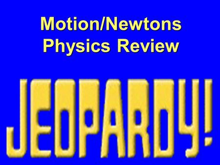 Motion/Newtons Physics Review $100 $400 $300 $200 $400 $200 $100$100 $400 $200$200 $500$500 $300 $200 $500 $100 $300 $100 $300 $500 $300 $400$400 $500.