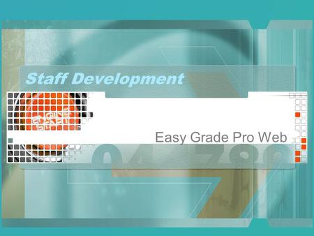 Staff Development Easy Grade Pro Web. Differences Web Data on Edline's server Web Plugin installed by teacher Gradebook data backed-up hourly Automatically.
