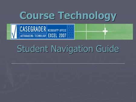Course Technology Student Navigation Guide. Step 1 – Initial Login Screen ►