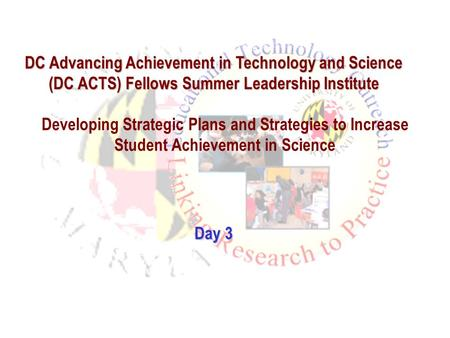 Developing Strategic Plans and Strategies to Increase Student Achievement in Science Day 3 DC Advancing Achievement in Technology and Science (DC ACTS)