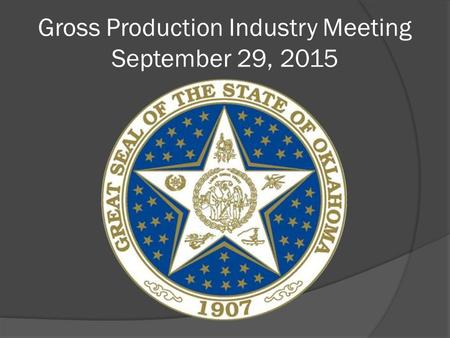 Gross Production Industry Meeting September 29, 2015.