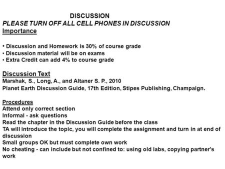 DISCUSSION PLEASE TURN OFF ALL CELL PHONES IN DISCUSSION Importance Discussion and Homework is 30% of course grade Discussion material will be on exams.